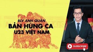 BẢN HÙNG CA U23 VIỆT NAM | BLV ANH QUÂN