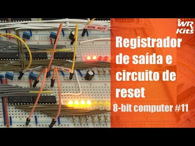 REGISTRADOR DE SAÍDA, CIRCUITO DE RESET E O PRIMEIRO PROGRAMA | 8-bit Computer #11