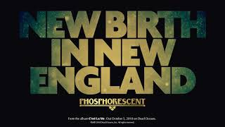Phosphorescent - New Birth in New England (Official Audio)