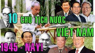 Chân dung 10 CHỦ TỊCH NƯỚC VIỆT NAM qua các thời kỳ 1945 - nay