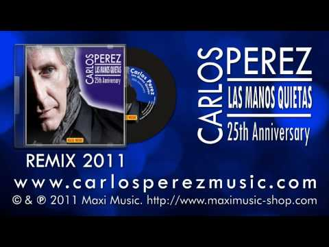 CARLOS PEREZ - LAS MANOS QUIETAS - REMIX 2011