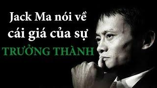 Jack Ma nói về cái giá của sự trưởng thành | DANG HNN