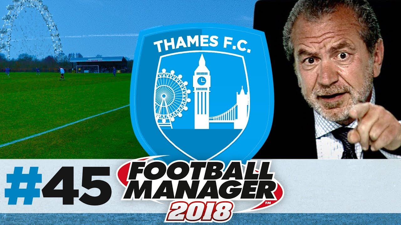 THAMES FC | EPISODE 45 | YOU ARE FIRED | FOOTBALL MANAGER 2018
