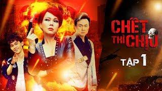 CHẾT THÌ CHỊU | TẬP 1 | Việt Hương, Chí Tài, Khả Như, Hồng Thanh, Mạc Văn Khoa, Adam Lâm
