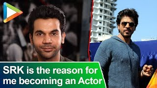 """Shah Rukh Khan is the reason for me becoming an Actor"": Raj Kumar Rao"