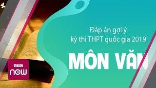 Giải đề thi THPT quốc gia 2019 môn Ngữ văn | VTC Now