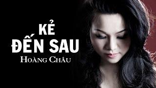 Kẻ Đến Sau [ HD ] - Hoàng Châu