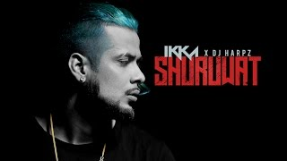 Shuruwat – Ikka Ft DJ Harpz