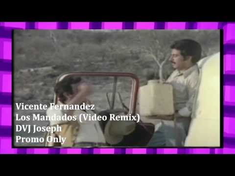 Vicente Fernandez - Los Mandados (Video Remix DJ Joseph)