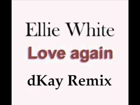 Ellie White - Love again ( dKay Remix )