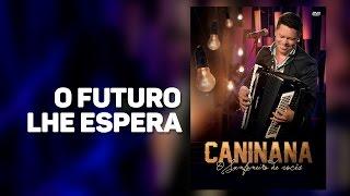 CANINANA - O Futuro lhe Espera