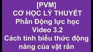[PVM] CƠ HỌC LÝ THUYẾT - Phần Động lực học - Video 3.2