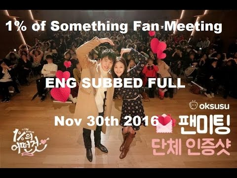 [ENG SUB] FULL 'One Percent of Something' [1%의 어떤 것 ] Fan Meeting 161130
