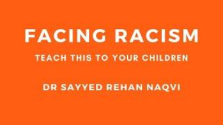 Facing racism | Teach this to your kids | Dr Sayyed Rehan Naqvi