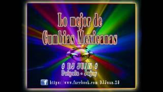 Mix - Cumbias Mexicanas 1era parte ((DJ JÜ@N))