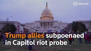 Trump allies subpoenaed in Capitol riot probe