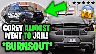 COREY ALMOST WENT TO JAIL !! *BURNOUTS*