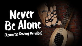 Never Be Alone (Acoustic Swing Version) - [FNAF4 Song] - Shadrow