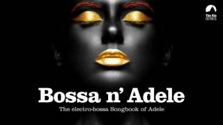 Bossa n` Adele - Full Album! - The Sexiest Electro-bossa Songbook of Adele