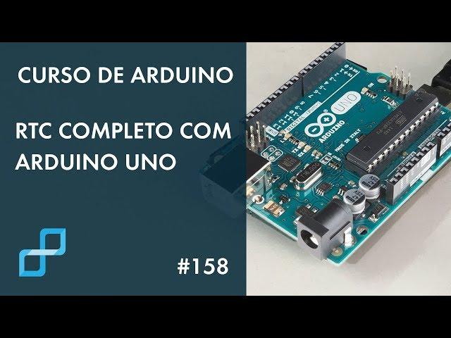RTC COMPLETO COM ARDUINO UNO | Curso de Arduino #158