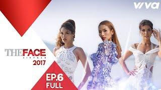 The Face Vietnam 2017 - Tập 6 Full   Gương Mặt Thương Hiệu mùa 2