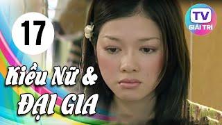 Kiều Nữ Và Đại Gia - Tập 17   Phim Hay Việt Nam 2019