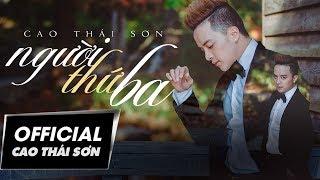 Cao Thái Sơn - Người Thứ Ba (Official MV)