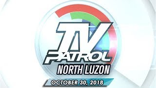 TV Patrol North Luzon - October 30, 2018