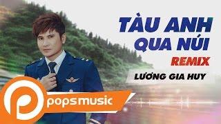 Tàu Anh Qua Núi Remix | Lương Gia Huy