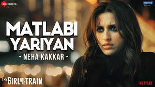 Matlabi Yariyan – Neha Kakkar (The Girl On The Train)