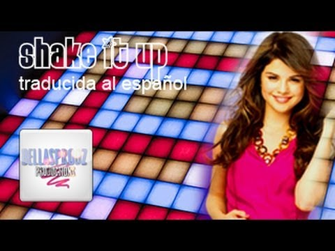 Shake it up - Selena Gomez (traducida al español)