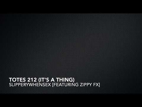 Totes 212: It's a Thing by SlipperyWhenSex feat  Zippy Fx Audio only