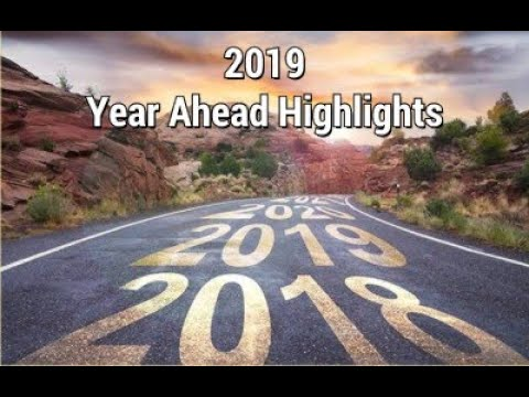 2019 Year Ahead Highlights