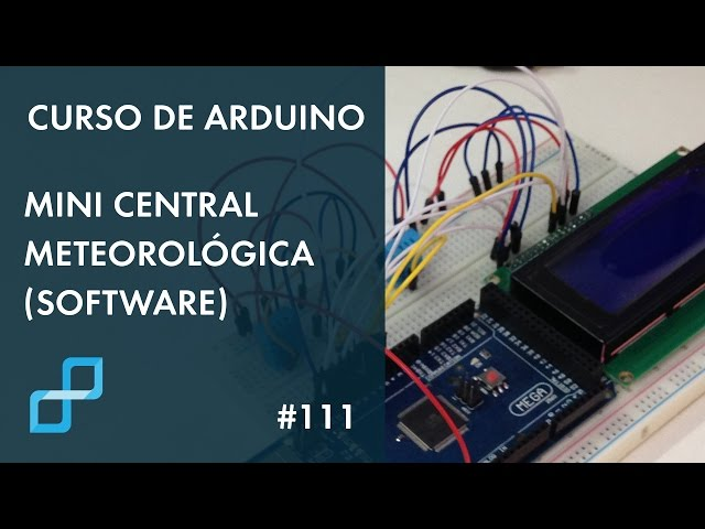 MINI CENTRAL METEOROLÓGICA (SOFTWARE) | Curso de Arduino #111