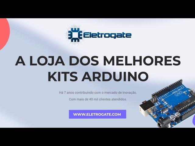 KIT ARDUINO MAKER E OUTRAS NOVIDADES | Eletrogate #001