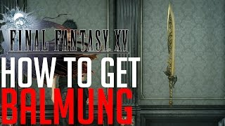 Final Fantasy XV HOW TO GET THE STRONGEST SWORD BALMUNG