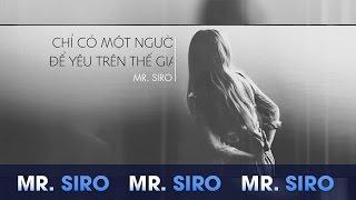 Chỉ Có Một Người Để Yêu Trên Thế Gian - Mr. Siro (Karaoke)