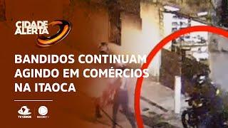 Bandidos continuam agindo em comércios na Itaoca