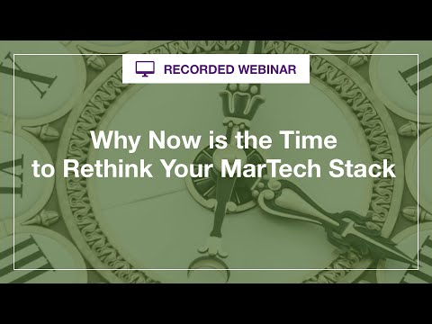 Webinar:  Why Now is the Time to Rethink Your MarTech Stack