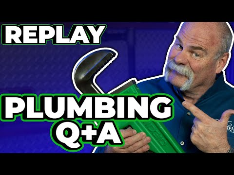 Replay - All of Your Plumbing Questions ANSWERED! #50