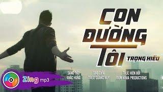 TRỌNG HIẾU - CON ĐƯỜNG TÔI (MV OFFICIAL 4K)