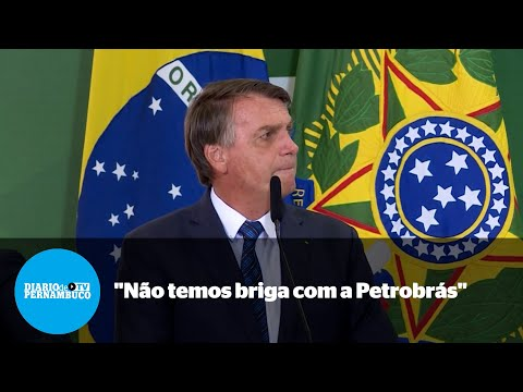 Bolsonaro diz não ter briga com a Petrobras