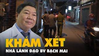 Khám xét nhà cựu giám đốc, phó giám đốc Bệnh viện Bạch Mai