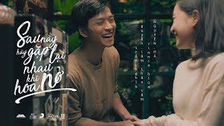 NGUYÊN HÀ - SAU NÀY HÃY GẶP LẠI NHAU KHI HOA NỞ | OFFICIAL MUSIC VIDEO