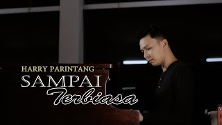 HARRY PARINTANG - SAMPAI TERBIASA (SINGLE TERBARU 2020)