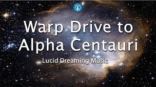 """Warp Drive to Alpha Centauri"" Lucid Dreaming Space Music - Take a journey through Space"