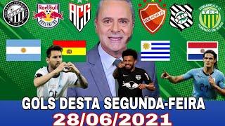 Gols desta Segunda-feira gol de hoje brasileirão série A  B  Copa América melhores momentos 28/06/21