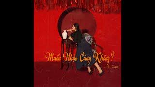 Linh Cáo - Muốn Nhậu Cùng Không (Official Audio)