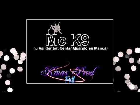 Baixar MC K9 - TU VAI SENTAR,SENTAR QUANDO EU MANDAR - LANÇAMENTO 2012 ♫♪