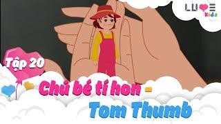 CHÚ BÉ TÍ HON VÀ CUỘC PHIÊU LƯU TRỞ VỀ NHÀ | TOM THUMB | TẬP 20 | THẾ GIỚI CỔ TÍCH | LUVEKIDS